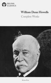 Delphi Complete Works of William Dean Howells (Illustrated)