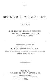 The repository of wit and humor: comprising more than one thousand anecdotes, odd scraps, off-hand hits, and humorous sketches