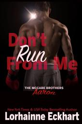 Don't Run From Me: Aaron (Mystery, Thriller, Romantic Suspense): The McCabe Brothers
