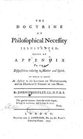 The Doctrine of Philosophical Necessity Illustrated: Being an Appendix to the Disquisitions Relating to Matter and Spirit. To which is Added an Answer to the Letters on Materialism, and on Hartley's Theory of the Mind