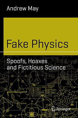 Fake Physics  Spoofs  Hoaxes and Fictitious Science