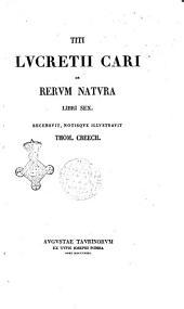 Titi Lucretii Cari De rerum natura libri sex recensuit, notisque illustravit Thom. Creech
