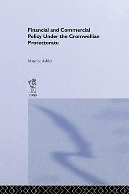 Financial and Commercial Policy Under the Cromwellian Protectorate PDF