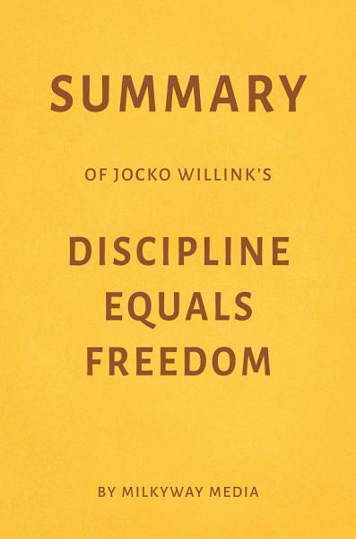 Download Summary of Jocko Willink   s Discipline Equals Freedom by Milkyway Media Book