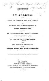 Substance of an address to the ladies of Glasgow and its vicinity upon the present aspect of the great question of Negro emancipation: Delivered in Mr. Anderson's Chapel, John St., Glasgow, on Tuesday, March 5th , 1833