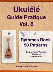 Ukulele Guide Pratique Vol. 8: Rythmes Rock 50 Patterns