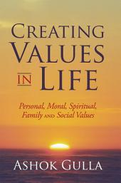 Creating Values in Life: Personal, Moral, Spiritual, Family and Social Values