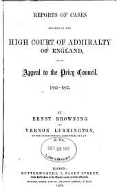 Reports of Cases Decided in the High Court of Admiralty of England: And on Appeal to the Privy Council. 1863-1865