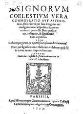 Signorvm Coelestivm Vera Configvratio Avt Asterismus, stellarumve per suas imagines aut configurationes dispositio ... et significationum expositio
