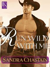 Run Wild With Me: A Loveswept Classic Romance