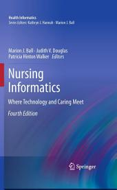 Nursing Informatics: Where Technology and Caring Meet, Edition 4