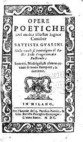Opere poetiche del molto illustre signor caualier Battista Guarini. Nelle quali si contengono il Pastor Fido tragicommedia pastorale. Sonetti, madrigali, & alcune ottaue di nuouo stampate, & corrette