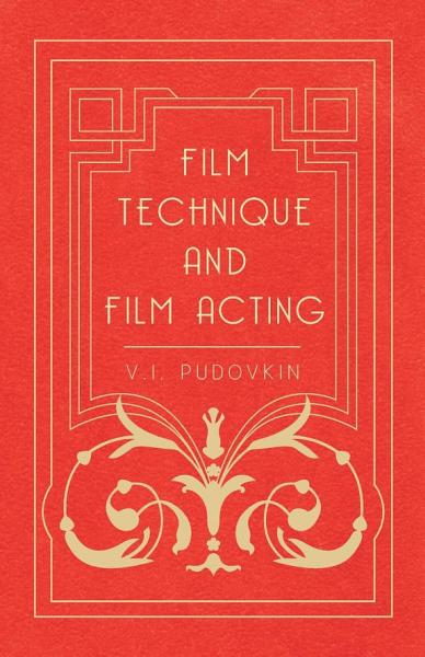 Film Technique and Film Acting   The Cinema Writings of V I  Pudovkin