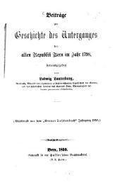 Beiträge zur Geschichte des Unterganges der alten Republik Bern im Jahr 1798