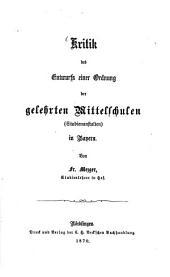 Kritik des Entwurfs einer Ordnung der gelehrten Mittelschulen (Studienanstalten) in Bayern: von Fr. Mezger