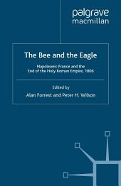 The Bee and the Eagle: Napoleonic France and the End of the Holy Roman Empire, 1806