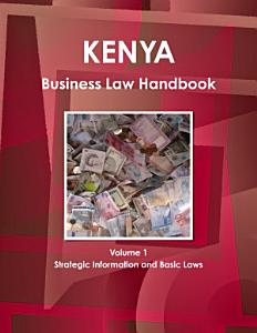 Kenya Business Law Handbook Volume 1 Strategic Information and Basic Laws PDF