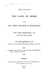 "The Reasons of the Laws of Moses, from the ""More Nevochim"": With Notes, Dissertations, and a Life of the Author"