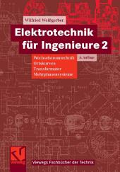 Elektrotechnik für Ingenieure 2: Wechselstromtechnik, Ortskurven, Transformator, Mehrphasensysteme. Ein Lehr- und Arbeitsbuch für das Grundstudium, Ausgabe 6