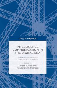 Intelligence Communication in the Digital Era  Transforming Security  Defence and Business Book