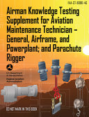 Airman Knowledge Testing Supplement for Aviation Maintenance Technician - General, Airframe, and Powerplant; and Parachute Rigger (FAA-CT-8080-4G)