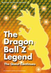The Dragon Ball Z Legend: The Quest ContinuesVolume 2 of Mysteries and Secrets Revealed!