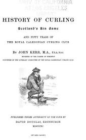 The History of Curling: And Fifty Years of the Royal Caledonian Curling Club