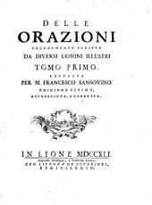 Delle orazione volgarmente scritte da diversi uomini illustri: Volume 1