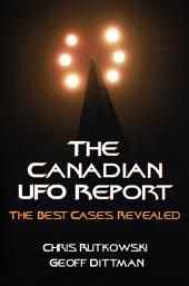 The Canadian UFO Report: The Best Cases Revealed