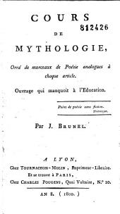 Cours de mythologie: Orné de morceaux de Poésie analogues à chaque article. Ouvrage qui manquoit à l'Education...