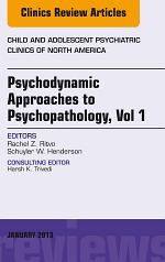 Psychodynamic Approaches to Psychopathology, vol 1, An Issue of Child and Adolescent Psychiatric Clinics of North America,