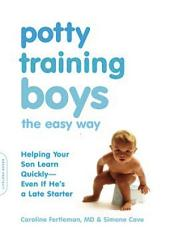 Potty Training Boys the Easy Way: Helping Your Son Learn Quickly - Even If He's a Late Starter