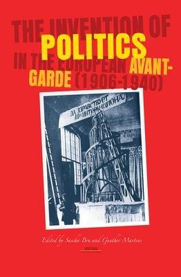 The Invention of Politics in the European Avant garde  1906 1940  PDF
