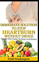 Immediate Solution To Stop Heartburn Without Drug