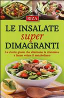 Le insalate super dimagranti  Le ricette giuste che eliminano la ritenzione e fanno volare il metabolismo PDF