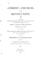 Christ Church in the Revolution: A Discourse Preached Before Members of the Society of the Cincinnati, and Other Patriotic Organizations, in Christ Church, Philadelphia, February 21st, 1892