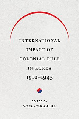 International Impact of Colonial Rule in Korea  1910 1945