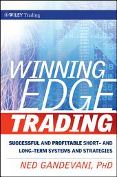 Winning Edge Trading: Successful and Profitable Short and Long-Term Systems and Strategies