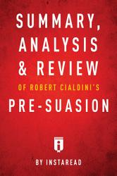 Summary Analysis Review Of Robert Cialdini S Pre Suasion By Instaread Book PDF