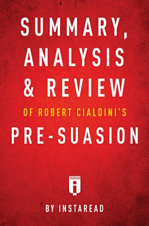 Summary  Analysis   Review of Robert Cialdini   s Pre suasion by Instaread PDF