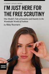 I'm Just Here for the Free Scrutiny: One ModelÕs Tale of Insanity and Inanity in the Wonderful World of Fashion