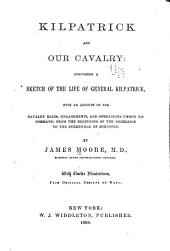 Kilpatrick and Our Cavalry: Comprising a Sketch of the Life of General Kilpatrick : with an Account of the Cavalry Raids, Engagements, and Operations Under His Command : from the Beginning of the Rebellion to the Surrender of Johnston