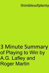 3 Minute Summary of Playing To Win by A.G. Lafley and Roger Martin: accelerated learning success financial freedom start-up startup speed reading wealth money