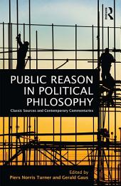 Public Reason in Political Philosophy: Classic Sources and Contemporary Commentaries