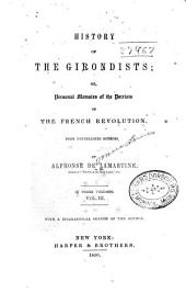 History of the Girondists: Or, Personal Memoirs of the Patriots of the French Revolution, from Unpublished Sources, Volume 3