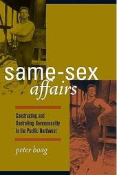 Same-Sex Affairs: Constructing and Controlling Homosexuality in the Pacific Northwest