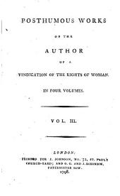 Posthumous Works of the Author of A Vindication of the Rights of Woman ...