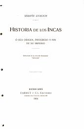 """Historia de los Incas: ó sea Origen, progreso y fin de su imperio; extractado de la colección documental """"Odriozola."""""""