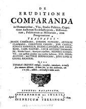 De eruditione comparanda: in humanioribus, vita, studio politico, cognitione auctorum ecclesisticorum, historicorum, politicorum ac militarium, item peregrinatione tractatus