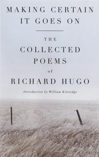 Making Certain It Goes On  The Collected Poems of Richard Hugo PDF